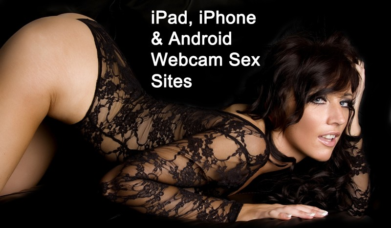 ipad iphone android mobile webcam sex